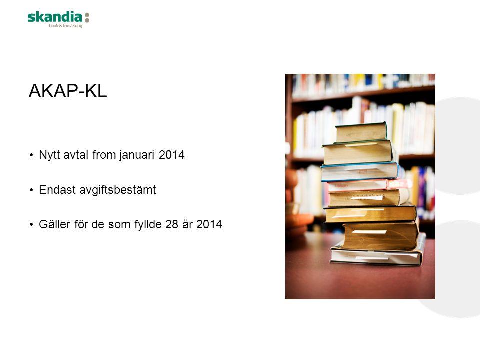 AKAP-KL Nytt avtal from januari 2014 Endast avgiftsbestämt Gäller för de som fyllde 28 år 2014