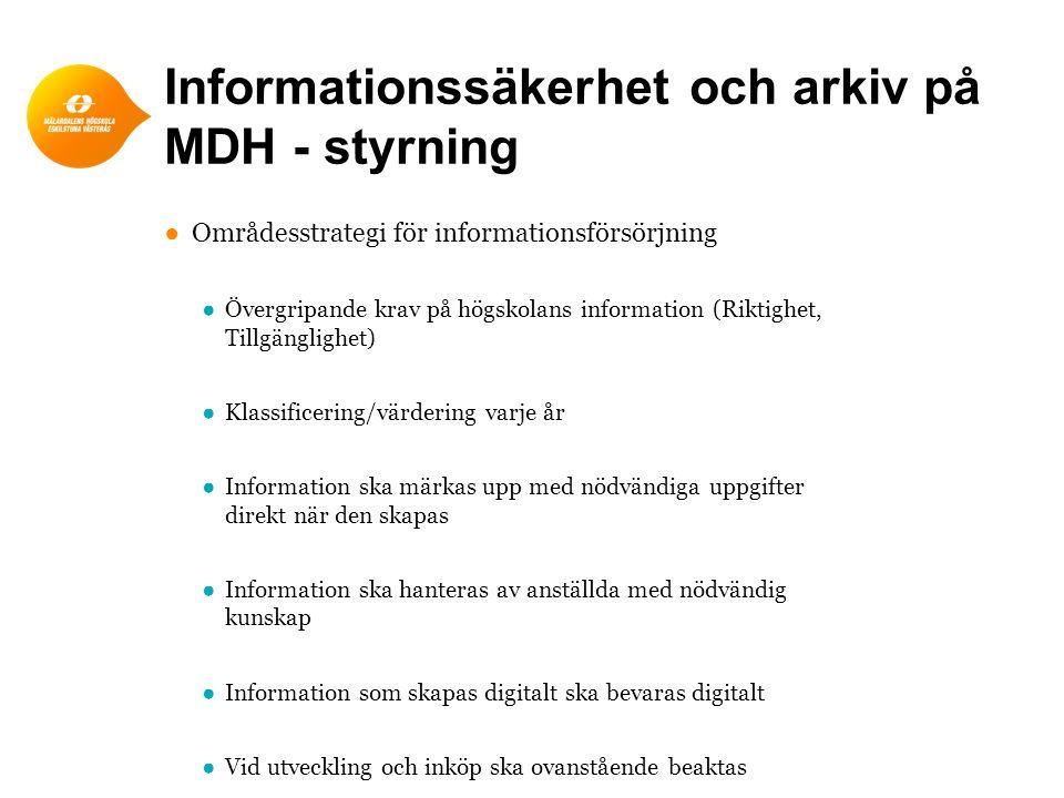 Informationssäkerhet och arkiv på MDH - styrning ●Områdesstrategi för informationsförsörjning ●Övergripande krav på högskolans information (Riktighet,