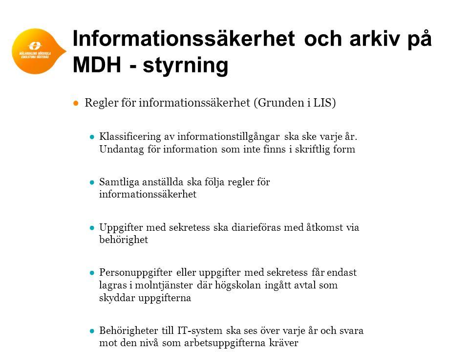 Informationssäkerhet och arkiv på MDH - styrning ●Regler för informationssäkerhet (Grunden i LIS) ●Klassificering av informationstillgångar ska ske va