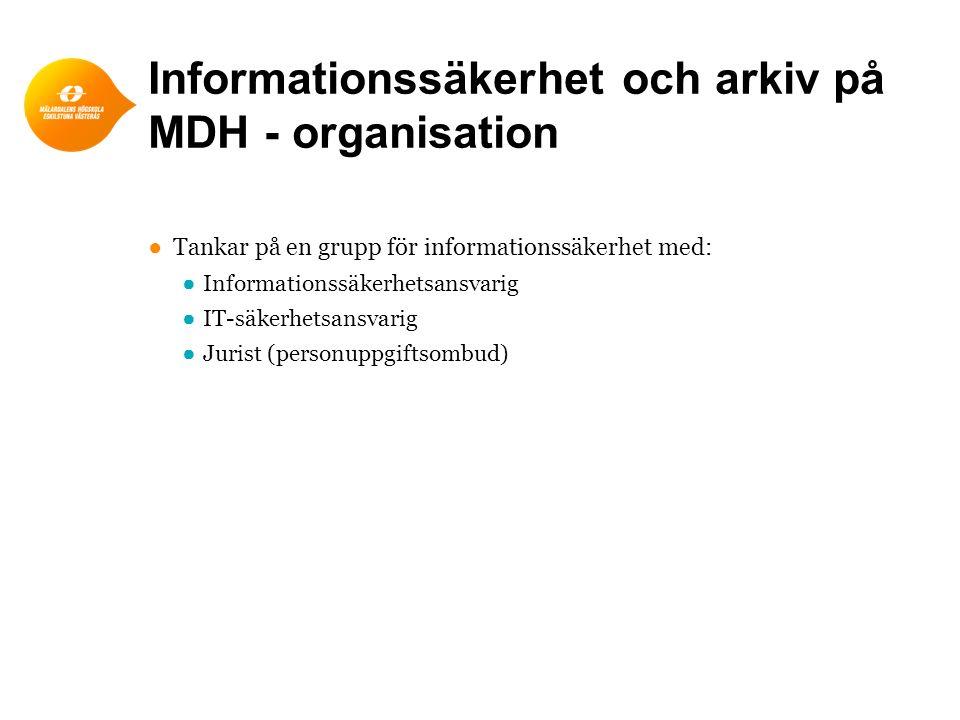 Informationssäkerhet och arkiv på MDH - organisation ●Tankar på en grupp för informationssäkerhet med: ●Informationssäkerhetsansvarig ●IT-säkerhetsans