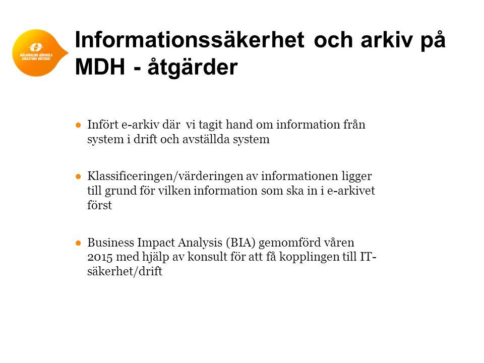 Informationssäkerhet och arkiv på MDH - åtgärder ●Infört e-arkiv där vi tagit hand om information från system i drift och avställda system ●Klassifice