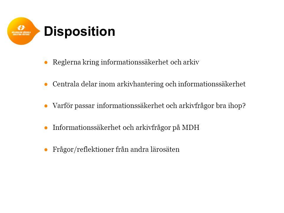 Disposition ●Reglerna kring informationssäkerhet och arkiv ●Centrala delar inom arkivhantering och informationssäkerhet ●Varför passar informationssäk