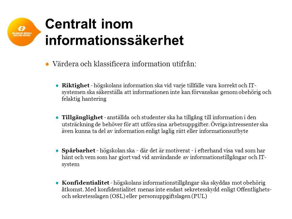 Centralt inom informationssäkerhet ●Värdera och klassificera information utifrån: ●Riktighet - högskolans information ska vid varje tillfälle vara kor