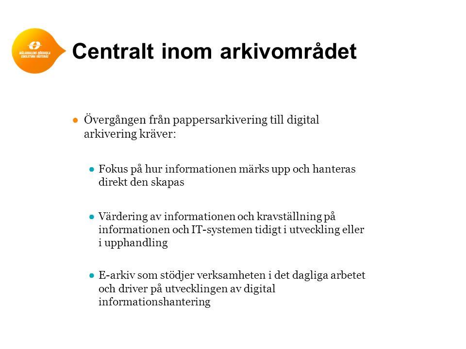 Centralt inom arkivområdet ●Övergången från pappersarkivering till digital arkivering kräver: ●Fokus på hur informationen märks upp och hanteras direk
