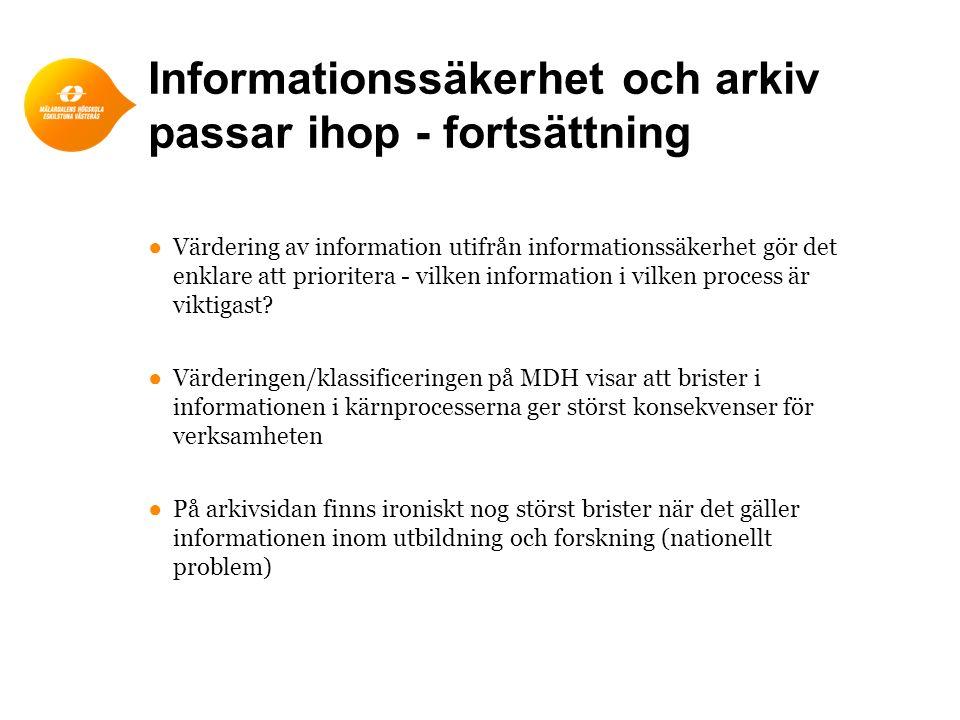 Informationssäkerhet och arkiv passar ihop - fortsättning ●Värdering av information utifrån informationssäkerhet gör det enklare att prioritera - vilken information i vilken process är viktigast.
