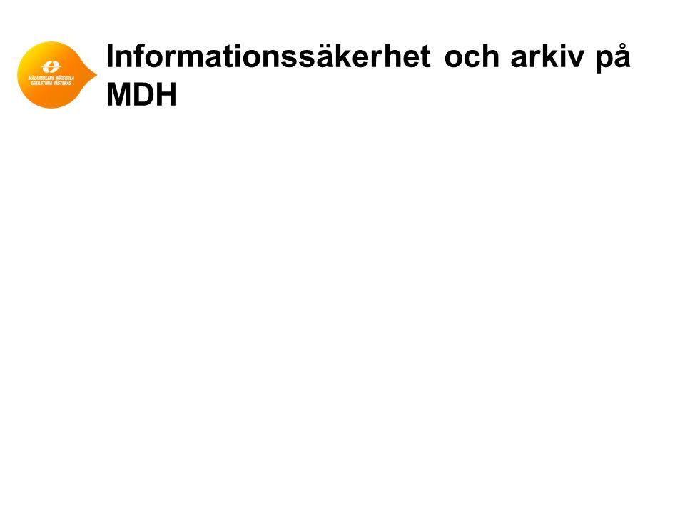 Informationssäkerhet och arkiv på MDH - styrning ●Områdesstrategi för informationsförsörjning ●Övergripande krav på högskolans information (Riktighet, Tillgänglighet) ●Klassificering/värdering varje år ●Information ska märkas upp med nödvändiga uppgifter direkt när den skapas ●Information ska hanteras av anställda med nödvändig kunskap ●Information som skapas digitalt ska bevaras digitalt ●Vid utveckling och inköp ska ovanstående beaktas