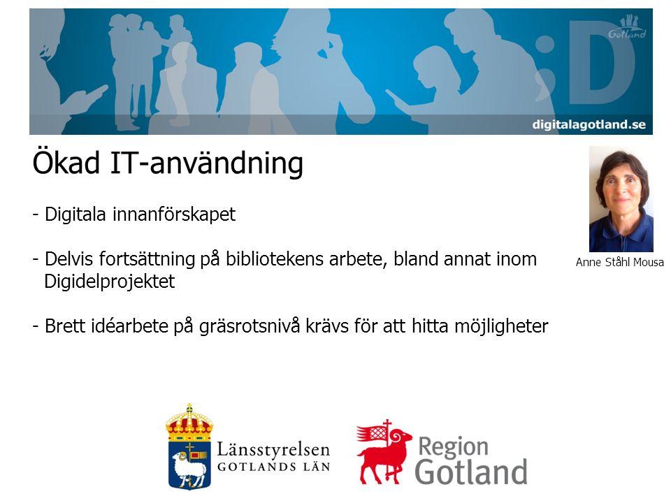 Ökad IT-användning - Digitala innanförskapet - Delvis fortsättning på bibliotekens arbete, bland annat inom Digidelprojektet - Brett idéarbete på gräsrotsnivå krävs för att hitta möjligheter Anne Ståhl Mousa