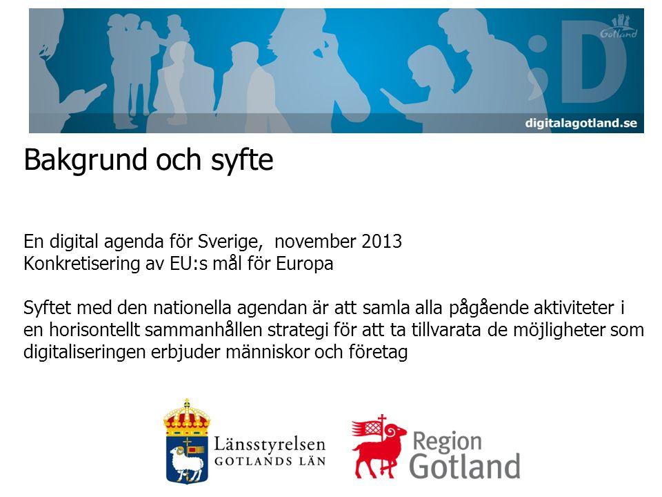 Bakgrund och syfte En digital agenda för Sverige, november 2013 Konkretisering av EU:s mål för Europa Syftet med den nationella agendan är att samla alla pågående aktiviteter i en horisontellt sammanhållen strategi för att ta tillvarata de möjligheter som digitaliseringen erbjuder människor och företag