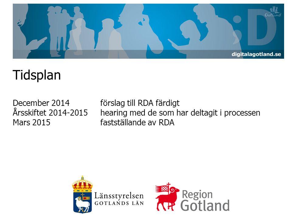 Tidsplan December 2014förslag till RDA färdigt Årsskiftet 2014-2015hearing med de som har deltagit i processen Mars 2015fastställande av RDA