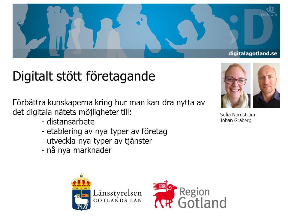 Digitalt stött företagande Förbättra kunskaperna kring hur man kan dra nytta av det digitala nätets möjligheter till: - distansarbete - etablering av nya typer av företag - utveckla nya typer av tjänster - nå nya marknader Sofia Nordström Johan Gråberg