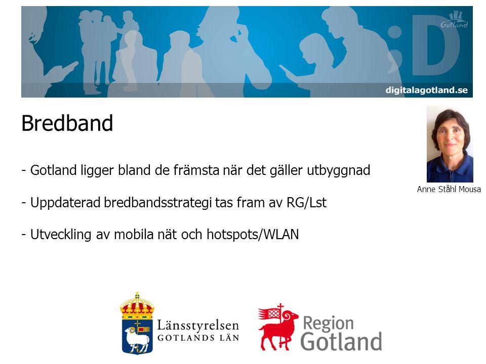 Bredband - Gotland ligger bland de främsta när det gäller utbyggnad - Uppdaterad bredbandsstrategi tas fram av RG/Lst - Utveckling av mobila nät och hotspots/WLAN Anne Ståhl Mousa
