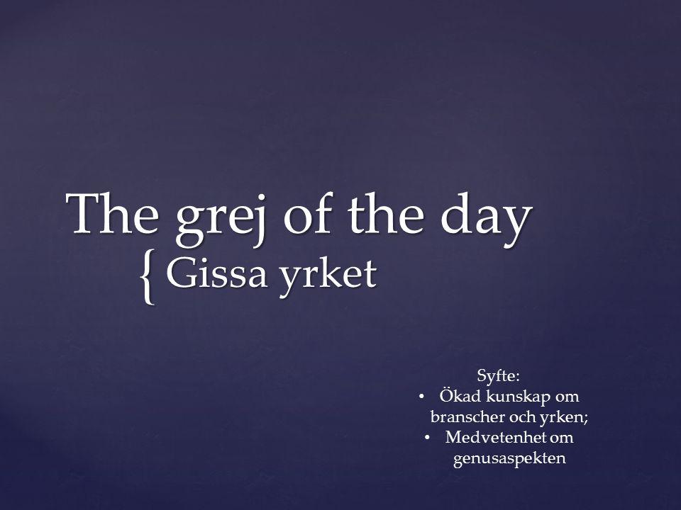 { The grej of the day Gissa yrket Syfte: Ökad kunskap om branscher och yrken; Medvetenhet om genusaspekten