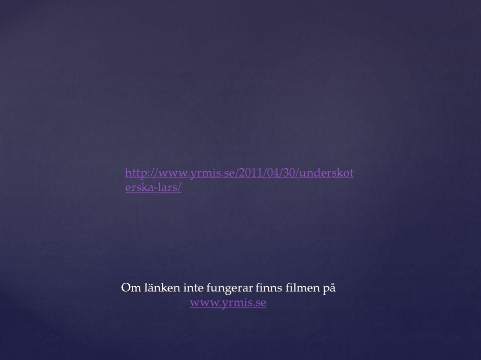 http://www.yrmis.se/2011/04/30/underskot erska-lars/ Om länken inte fungerar finns filmen på www.yrmis.se www.yrmis.se