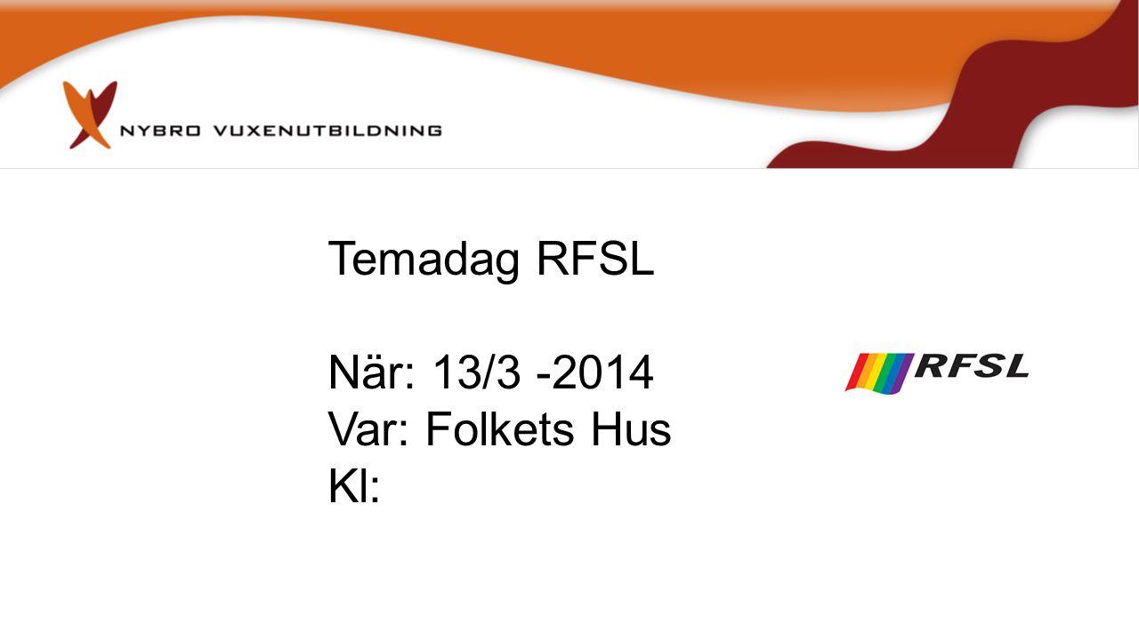 Temadag RFSL När: 13/3 -2014 Var: Folkets Hus Kl: