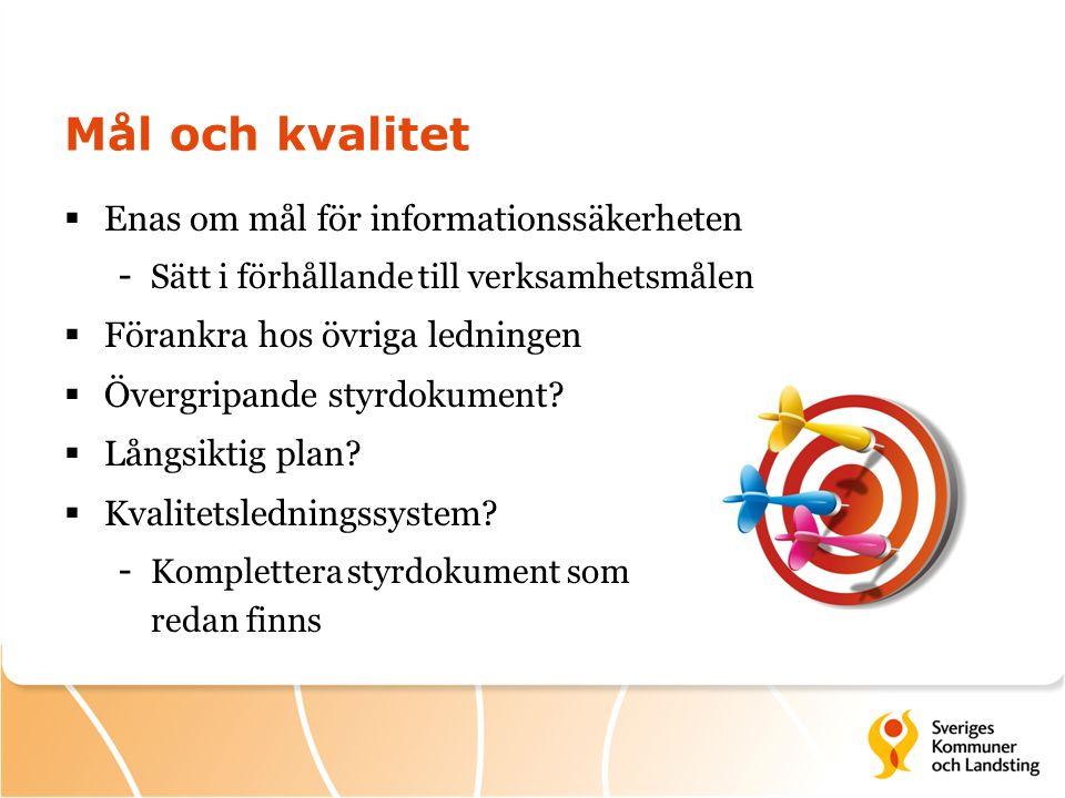 Mål och kvalitet  Enas om mål för informationssäkerheten - Sätt i förhållande till verksamhetsmålen  Förankra hos övriga ledningen  Övergripande st