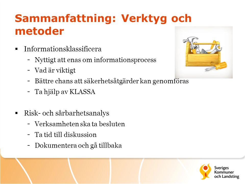 Sammanfattning: Verktyg och metoder  Informationsklassificera - Nyttigt att enas om informationsprocess - Vad är viktigt - Bättre chans att säkerhets