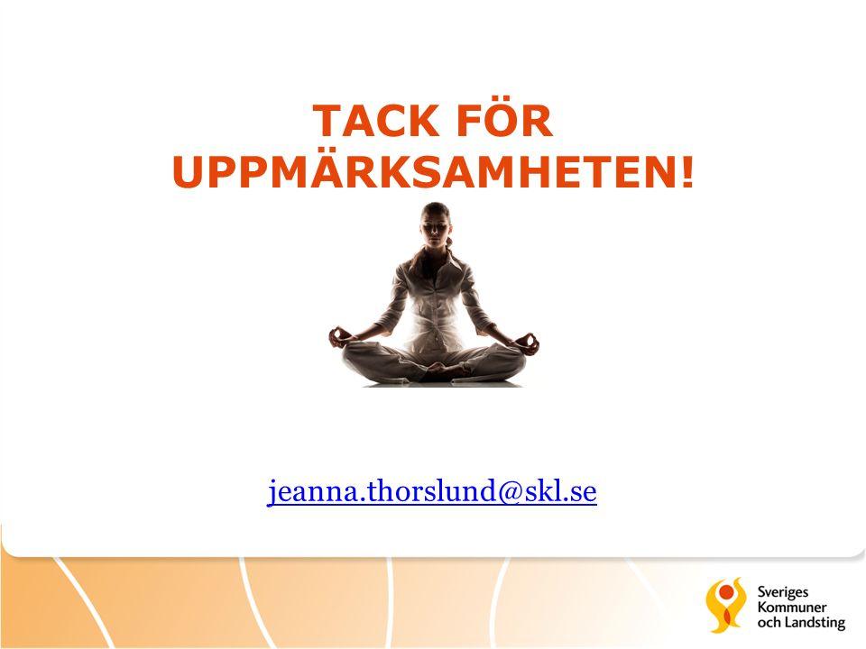 TACK FÖR UPPMÄRKSAMHETEN! jeanna.thorslund@skl.se