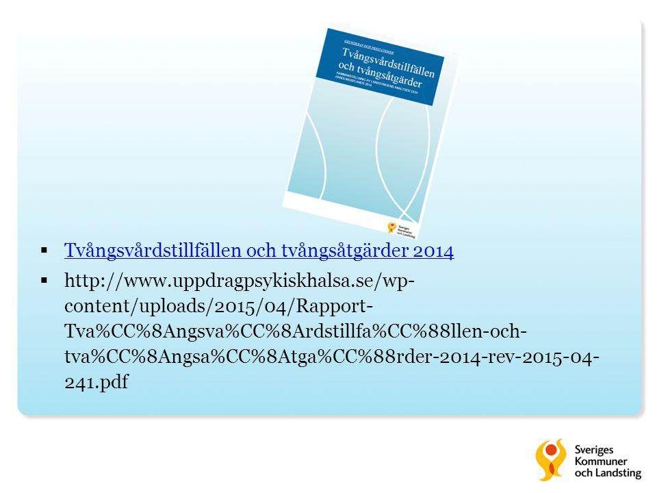  Tvångsvårdstillfällen och tvångsåtgärder 2014 Tvångsvårdstillfällen och tvångsåtgärder 2014  http://www.uppdragpsykiskhalsa.se/wp- content/uploads/2015/04/Rapport- Tva%CC%8Angsva%CC%8Ardstillfa%CC%88llen-och- tva%CC%8Angsa%CC%8Atga%CC%88rder-2014-rev-2015-04- 241.pdf