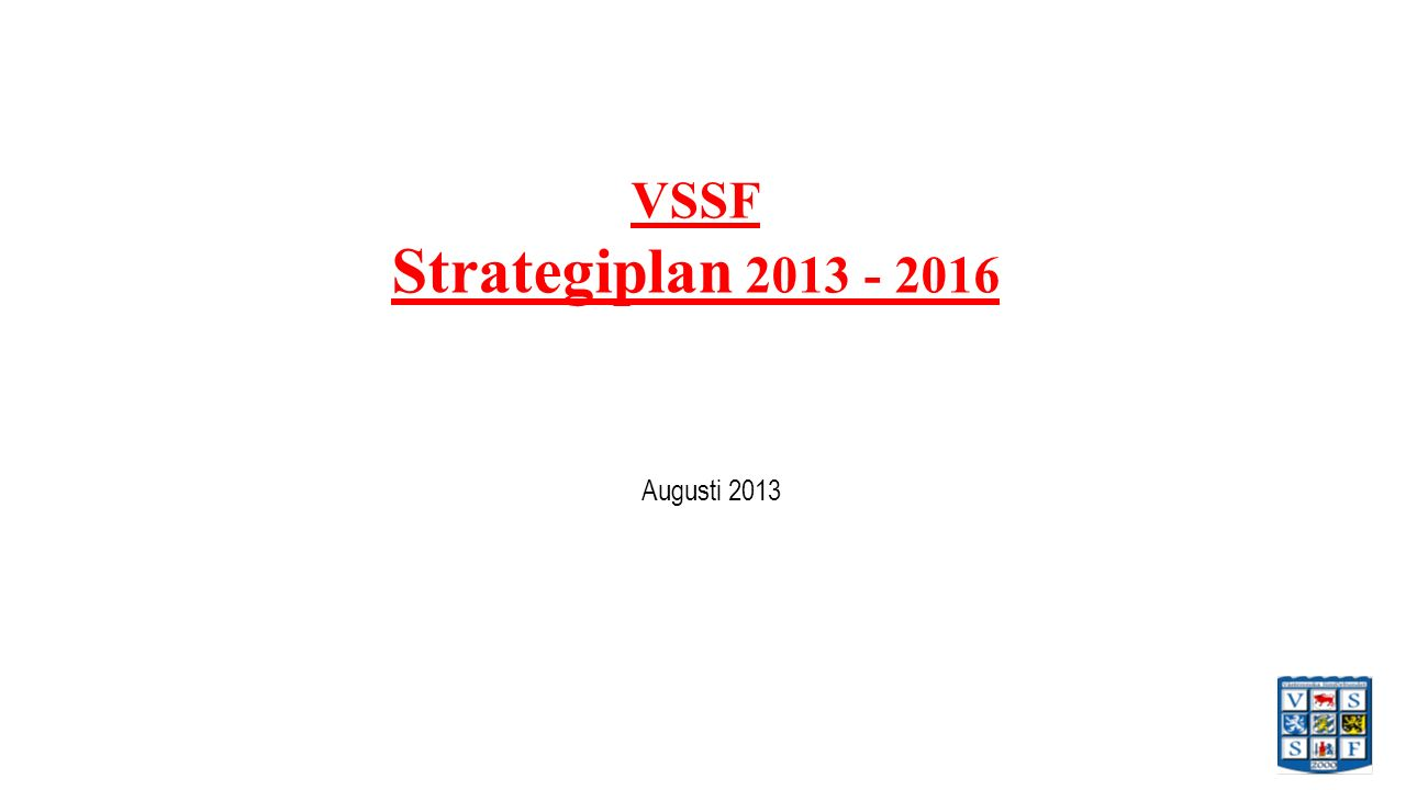 VSSF Strategiplan 2013 - 2016 Augusti 2013