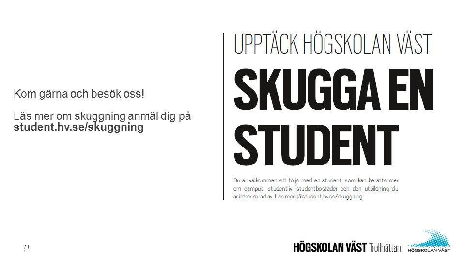 Kom gärna och besök oss! Läs mer om skuggning anmäl dig på student.hv.se/skuggning 11