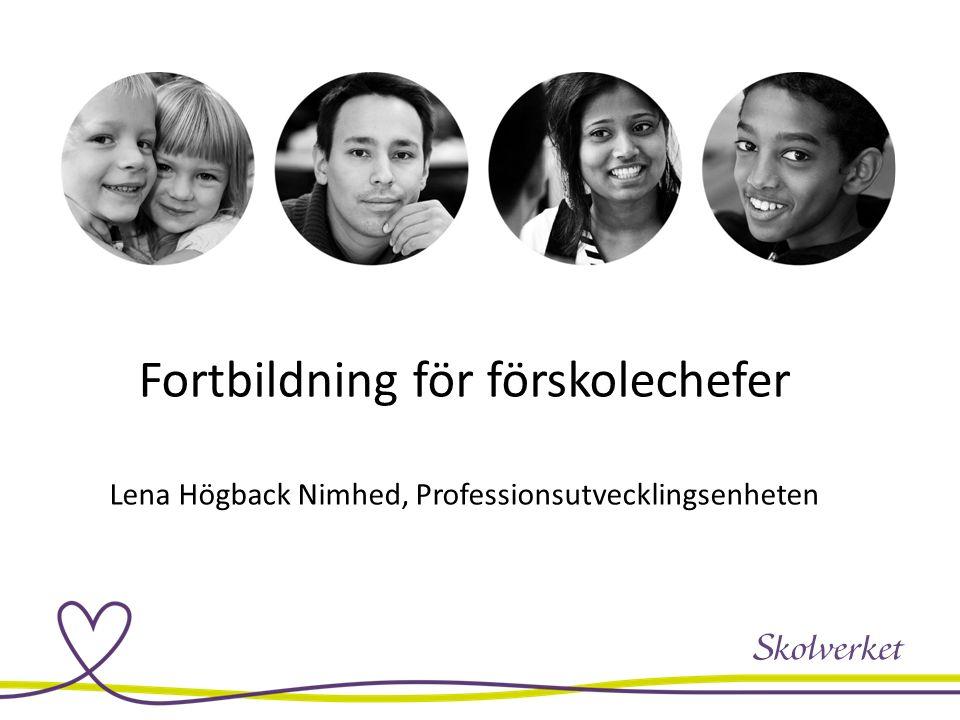 Fortbildning för förskolechefer Lena Högback Nimhed, Professionsutvecklingsenheten