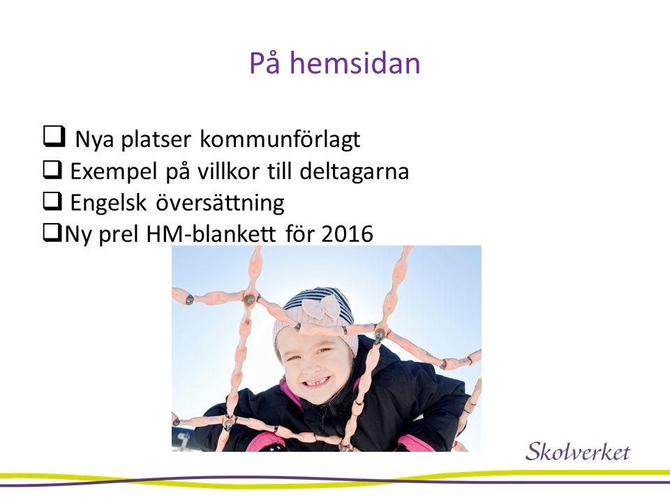 På hemsidan  Nya platser kommunförlagt  Exempel på villkor till deltagarna  Engelsk översättning  Ny prel HM-blankett för 2016