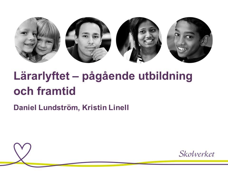 Lärarlyftet – pågående utbildning och framtid Daniel Lundström, Kristin Linell