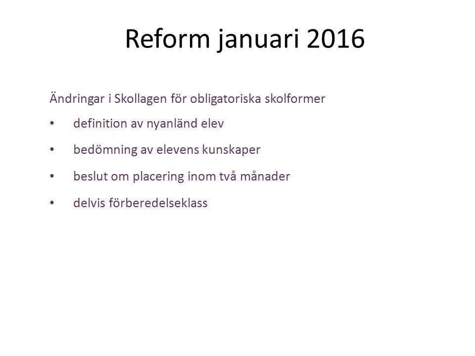 Reform januari 2016 Ändringar i Skollagen för obligatoriska skolformer definition av nyanländ elev bedömning av elevens kunskaper beslut om placering inom två månader delvis förberedelseklass