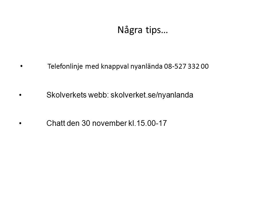 Några tips… Telefonlinje med knappval nyanlända 08-527 332 00 Skolverkets webb: skolverket.se/nyanlanda Chatt den 30 november kl.15.00-17