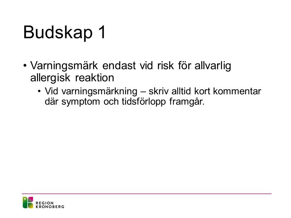 Budskap 1 Varningsmärk endast vid risk för allvarlig allergisk reaktion Vid varningsmärkning – skriv alltid kort kommentar där symptom och tidsförlopp framgår.