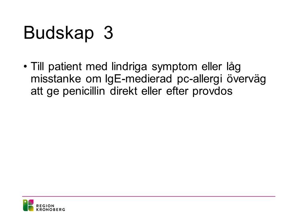 Budskap 3 Till patient med lindriga symptom eller låg misstanke om IgE-medierad pc-allergi överväg att ge penicillin direkt eller efter provdos