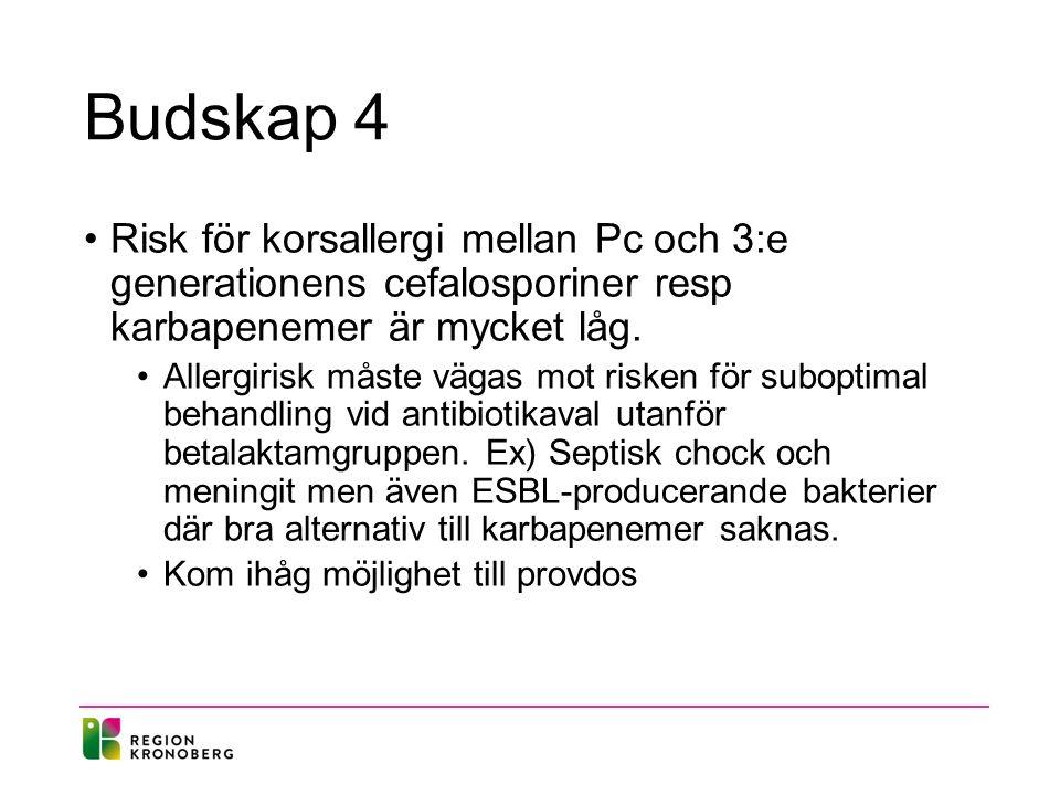 Budskap 4 Risk för korsallergi mellan Pc och 3:e generationens cefalosporiner resp karbapenemer är mycket låg.