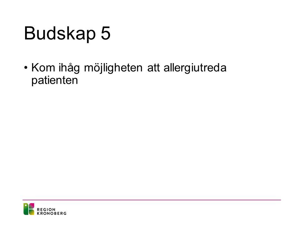 Budskap 5 Kom ihåg möjligheten att allergiutreda patienten