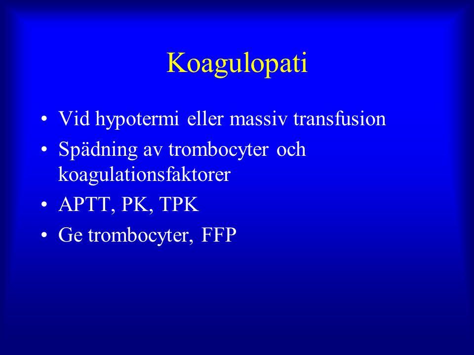 Koagulopati Vid hypotermi eller massiv transfusion Spädning av trombocyter och koagulationsfaktorer APTT, PK, TPK Ge trombocyter, FFP