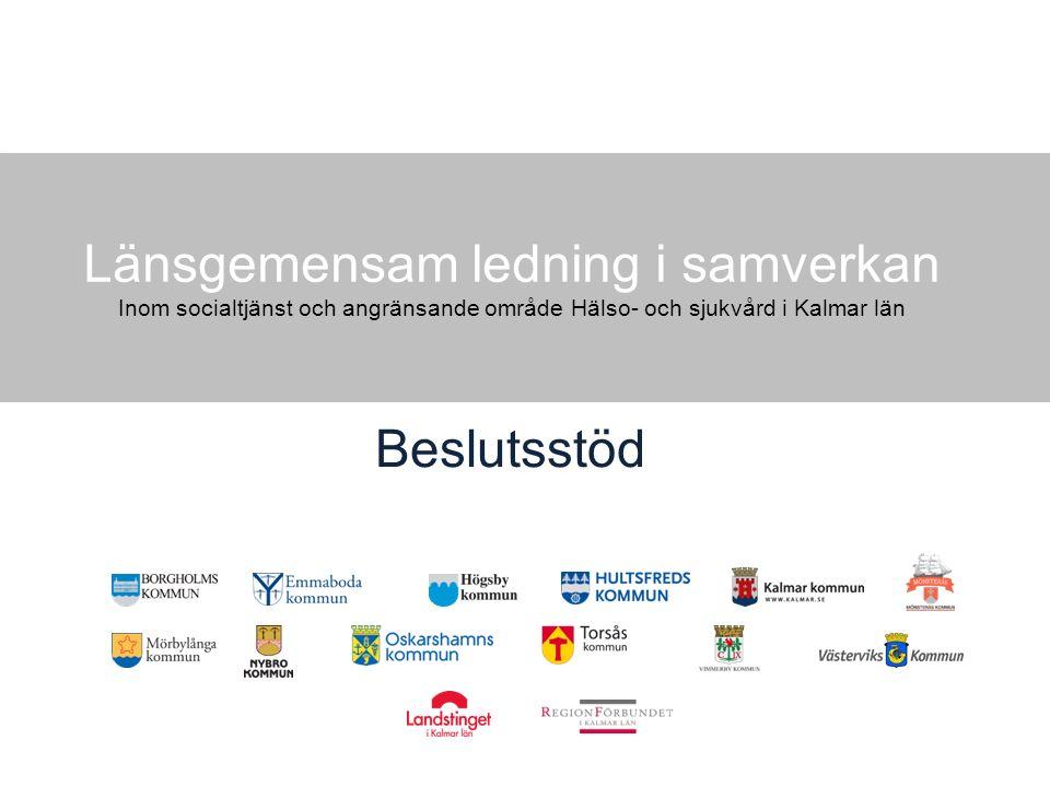 Länsgemensam ledning i samverkan Inom socialtjänst och angränsande område Hälso- och sjukvård i Kalmar län Beslutsstöd