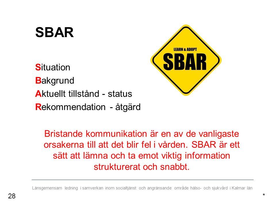 Länsgemensam ledning i samverkan inom socialtjänst och angränsande område hälso- och sjukvård i Kalmar län SBAR Situation Bakgrund Aktuellt tillstånd - status Rekommendation - åtgärd Bristande kommunikation är en av de vanligaste orsakerna till att det blir fel i vården.