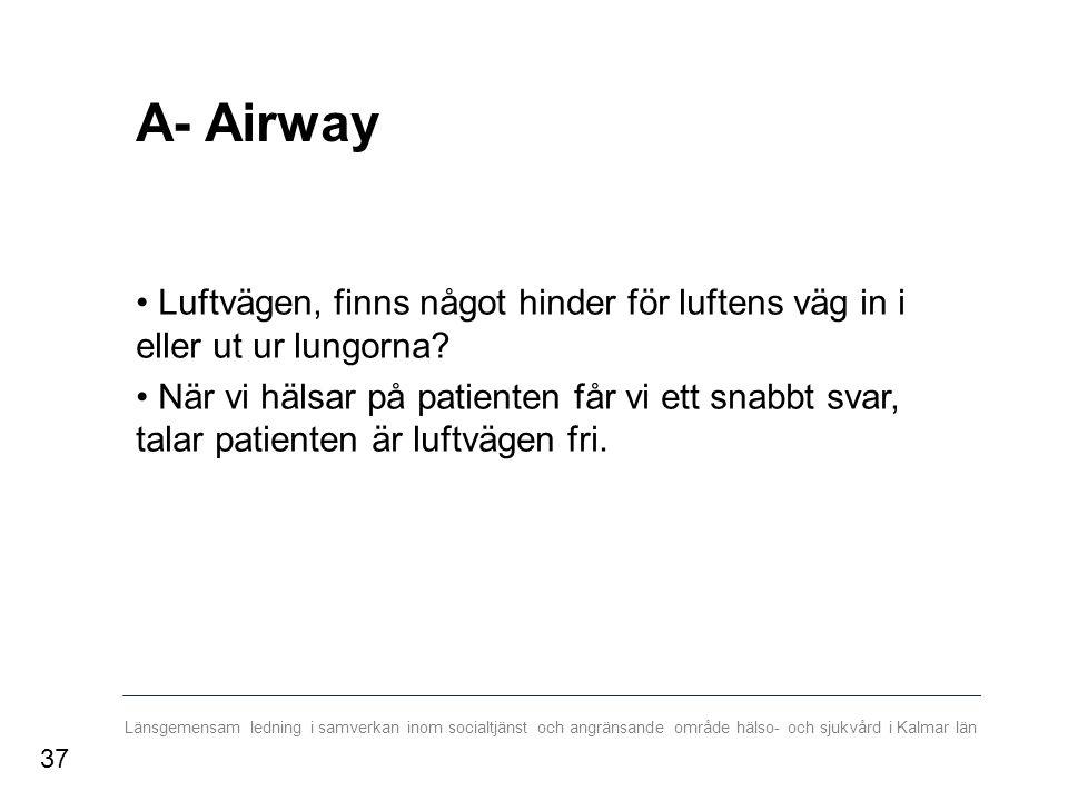 Länsgemensam ledning i samverkan inom socialtjänst och angränsande område hälso- och sjukvård i Kalmar län A- Airway Luftvägen, finns något hinder för luftens väg in i eller ut ur lungorna.