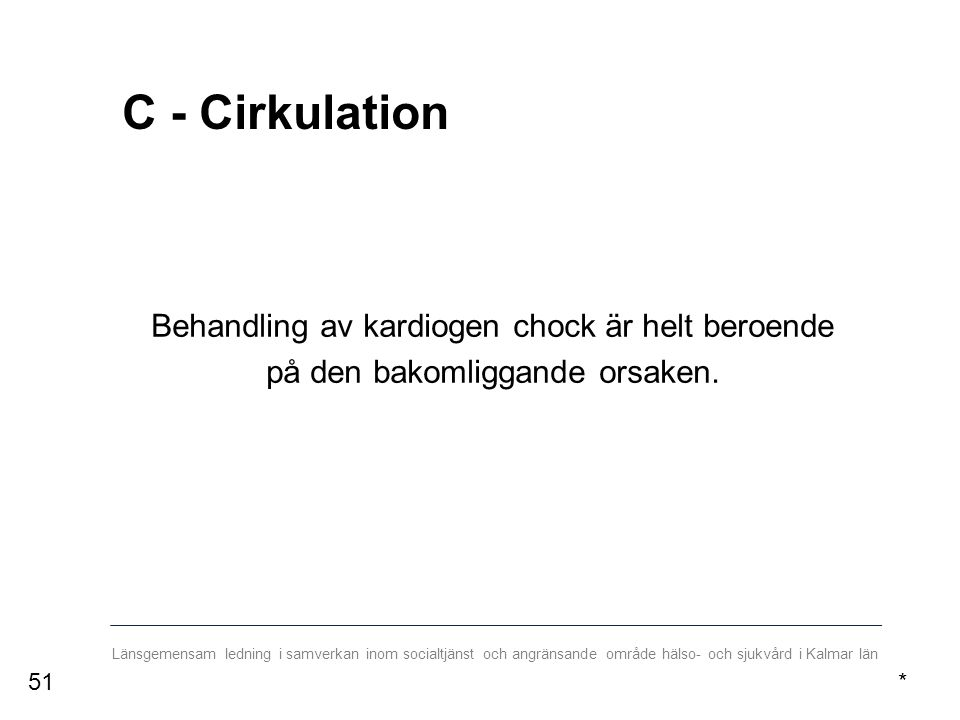 Länsgemensam ledning i samverkan inom socialtjänst och angränsande område hälso- och sjukvård i Kalmar län C - Cirkulation Behandling av kardiogen chock är helt beroende på den bakomliggande orsaken.