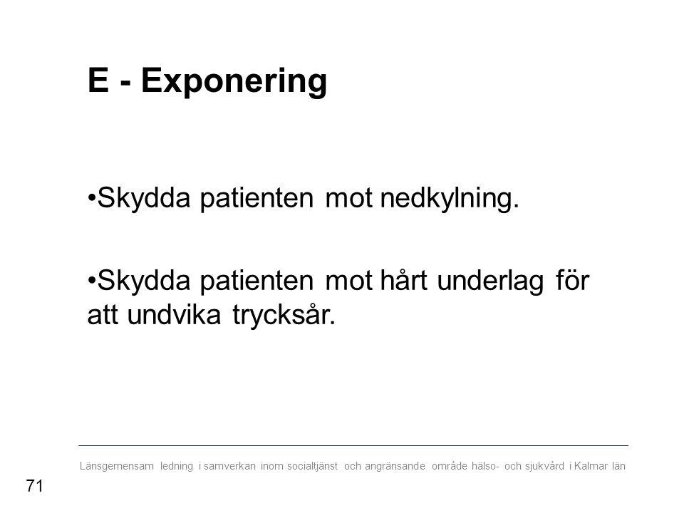 Länsgemensam ledning i samverkan inom socialtjänst och angränsande område hälso- och sjukvård i Kalmar län E - Exponering Skydda patienten mot nedkylning.