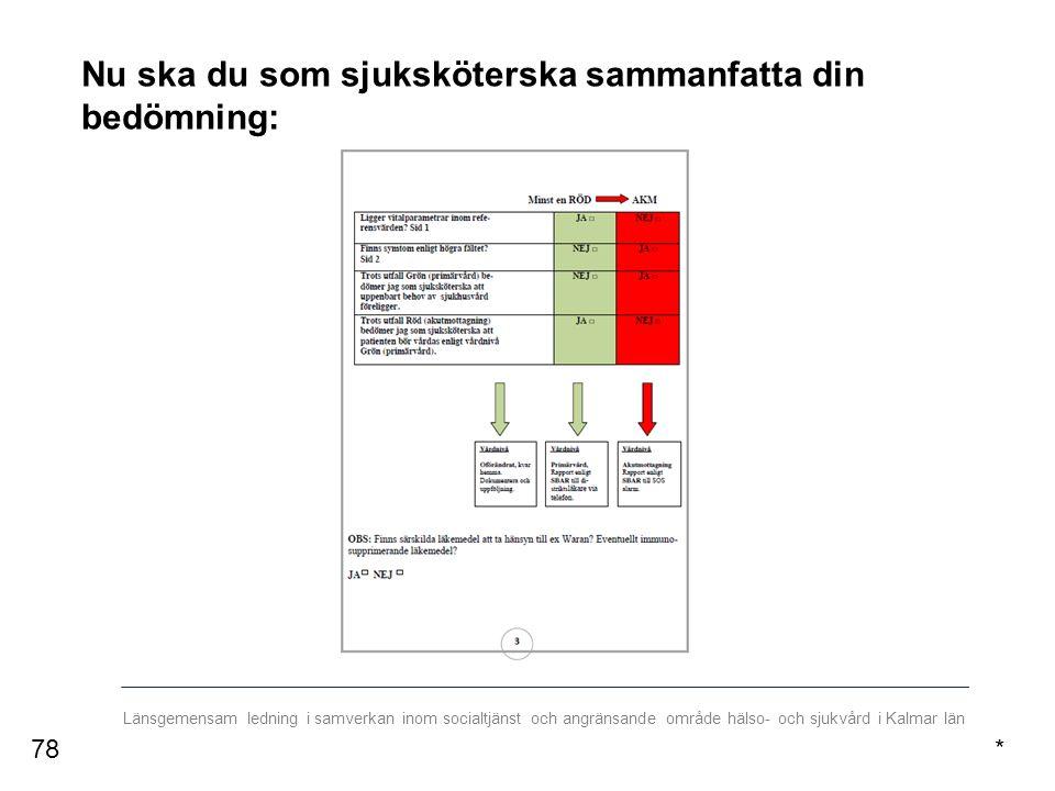 Länsgemensam ledning i samverkan inom socialtjänst och angränsande område hälso- och sjukvård i Kalmar län Nu ska du som sjuksköterska sammanfatta din bedömning: *78