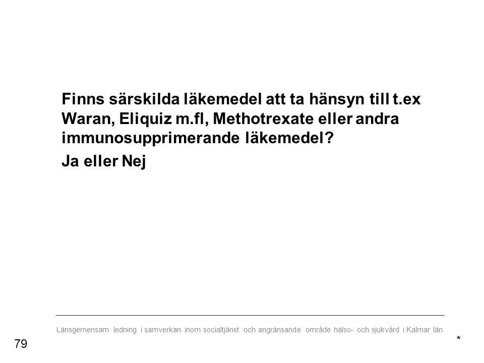 Länsgemensam ledning i samverkan inom socialtjänst och angränsande område hälso- och sjukvård i Kalmar län Finns särskilda läkemedel att ta hänsyn till t.ex Waran, Eliquiz m.fl, Methotrexate eller andra immunosupprimerande läkemedel.