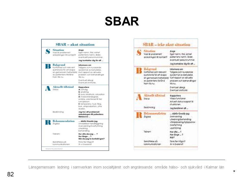 Länsgemensam ledning i samverkan inom socialtjänst och angränsande område hälso- och sjukvård i Kalmar län SBAR * 82