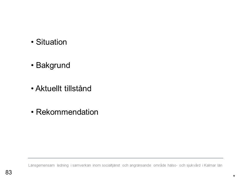Länsgemensam ledning i samverkan inom socialtjänst och angränsande område hälso- och sjukvård i Kalmar län Situation Bakgrund Aktuellt tillstånd Rekommendation * 83
