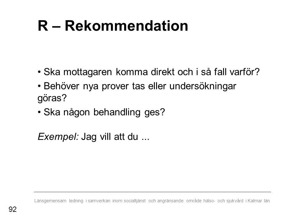 Länsgemensam ledning i samverkan inom socialtjänst och angränsande område hälso- och sjukvård i Kalmar län R – Rekommendation Ska mottagaren komma direkt och i så fall varför.