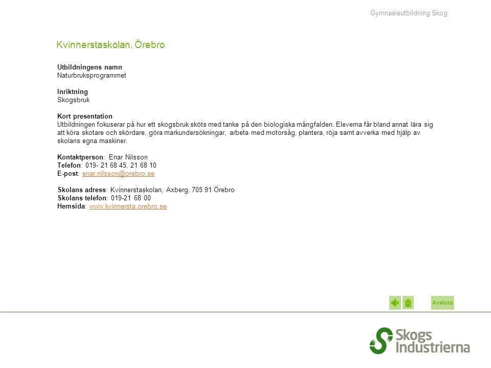 Avsluta Kvinnerstaskolan, Örebro Utbildningens namn Naturbruksprogrammet Inriktning Skogsbruk Kort presentation Utbildningen fokuserar på hur ett skogsbruk sköts med tanke på den biologiska mångfalden.