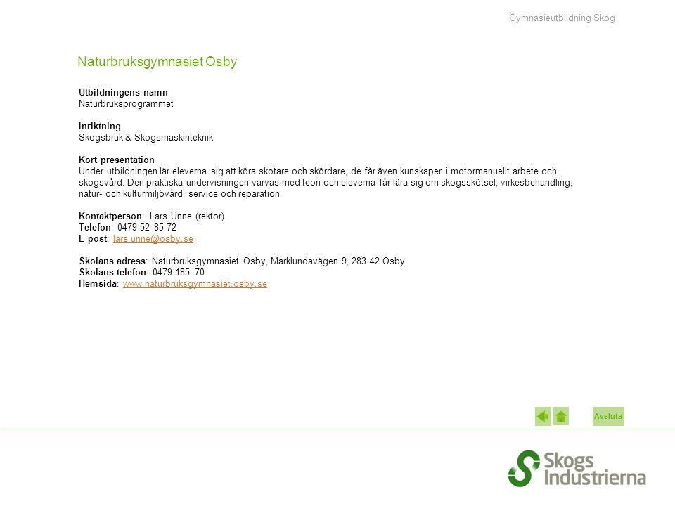 Avsluta Naturbruksgymnasiet Osby Utbildningens namn Naturbruksprogrammet Inriktning Skogsbruk & Skogsmaskinteknik Kort presentation Under utbildningen lär eleverna sig att köra skotare och skördare, de får även kunskaper i motormanuellt arbete och skogsvård.