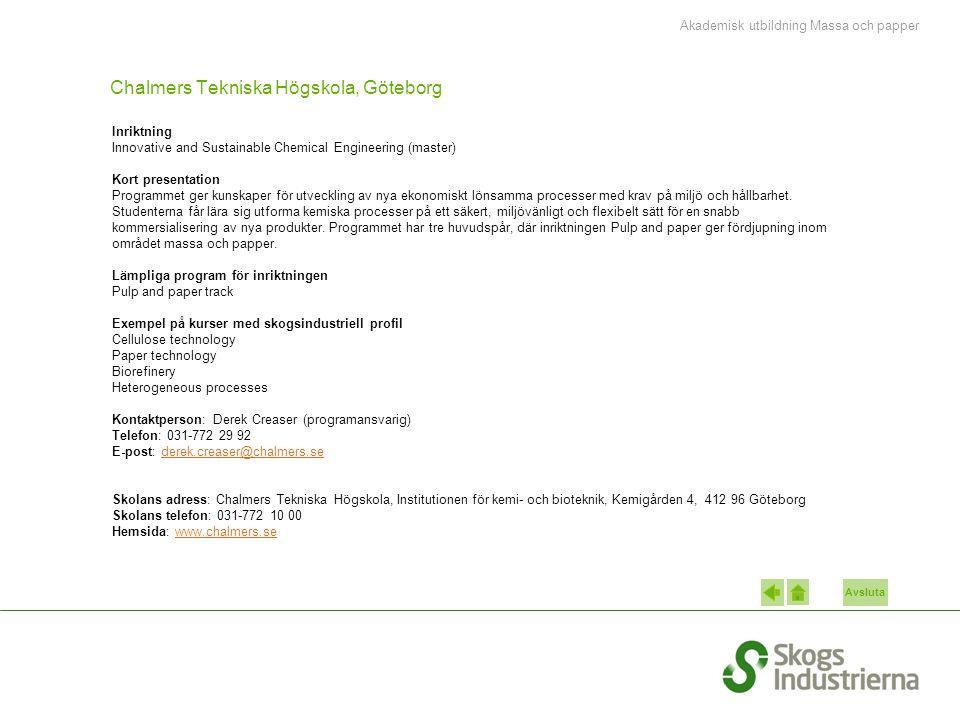 Avsluta Chalmers Tekniska Högskola, Göteborg Inriktning Innovative and Sustainable Chemical Engineering (master) Kort presentation Programmet ger kunskaper för utveckling av nya ekonomiskt lönsamma processer med krav på miljö och hållbarhet.