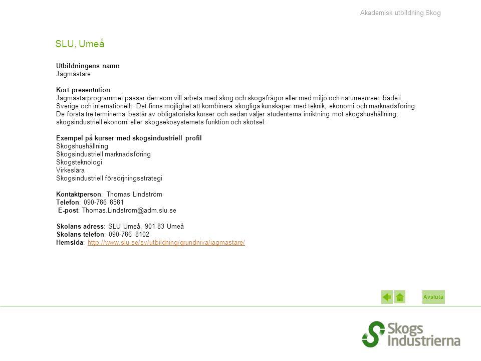 Avsluta SLU, Umeå Utbildningens namn Jägmästare Kort presentation Jägmästarprogrammet passar den som vill arbeta med skog och skogsfrågor eller med miljö och naturresurser både i Sverige och internationellt.
