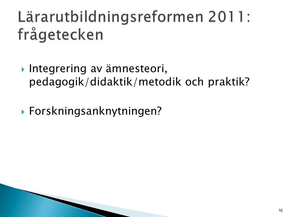  Integrering av ämnesteori, pedagogik/didaktik/metodik och praktik?  Forskningsanknytningen? 16