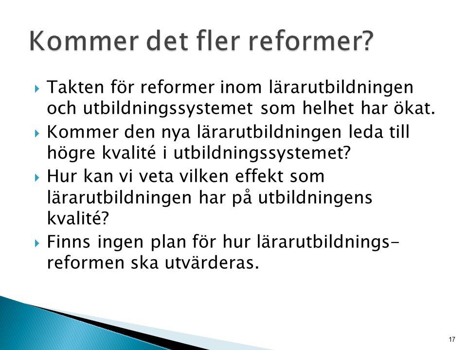  Takten för reformer inom lärarutbildningen och utbildningssystemet som helhet har ökat.